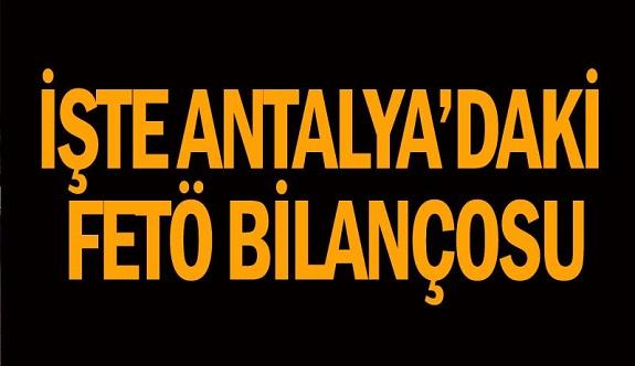 Antalya ve ilçelerinde son FETÖ bilançosu