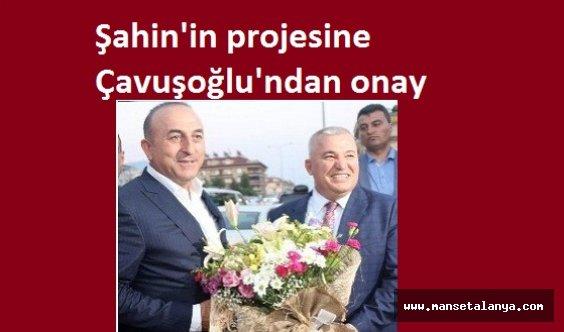 Şahin'in projesine Çavuşoğlu'ndan onay