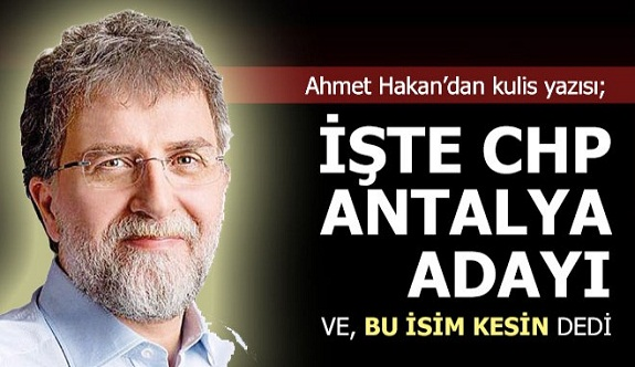 Ahmet Hakan; CHP'den hangi ilde kim aday?