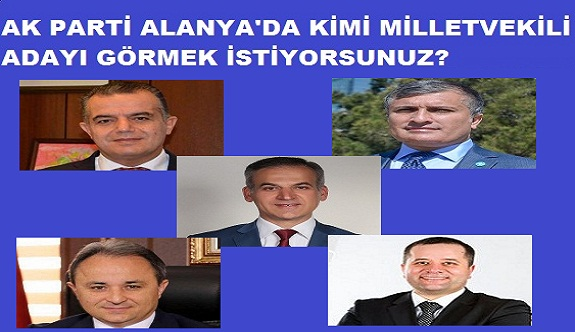 Ak Parti Alanya'da kimi milletvekili adayı görmek istiyorsunuz?