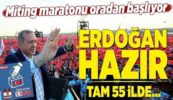 Miting maratonu oradan başlıyor! Erdoğan hazır! Tam 55 ilde...