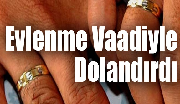 Alanya'da bir kadını evlilik vaadiyle...!