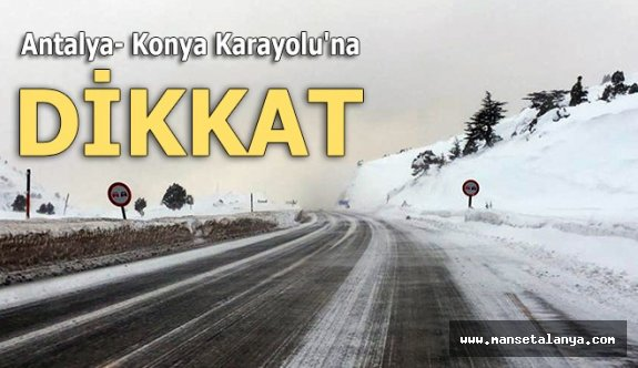 Antalya- Konya Karayolu'na dikkat
