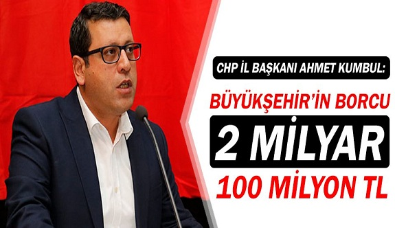 CHP'li Ahmet Kumbul: AKP'li Antalya Büyükşehirin borcu 2 Milyar 100 Milyon TL