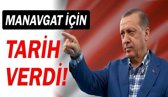 Recep Tayyip Erdoğan, Manavgat için tarih verdi!