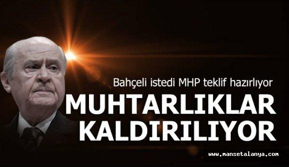 MHP muhtarlıkların kaldırılması için teklif hazırlıyor!