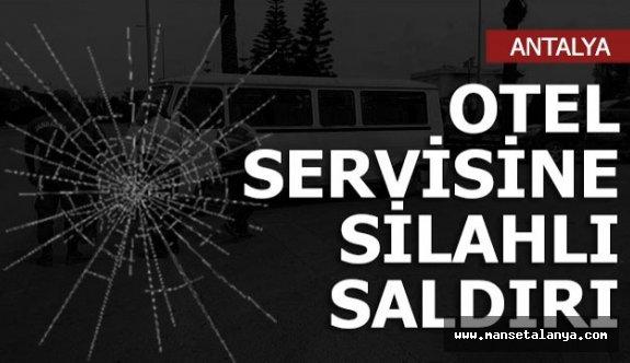 Alanya'da otel servisine silahlı saldırı!