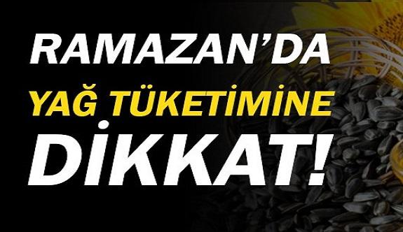 Ramazan'da yağ tüketimine dikkat!