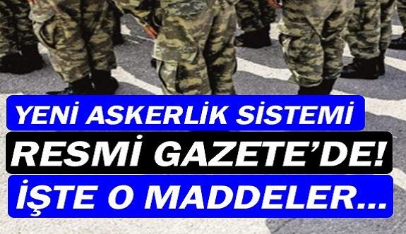 Yeni askerlik sistemi Resmi Gazete'de!