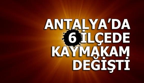 Antalya'da 6 ilçede kaymakam değişti
