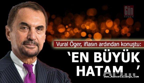 Ünlü turizm patronu Vural Öger; 'En büyük hatam...'