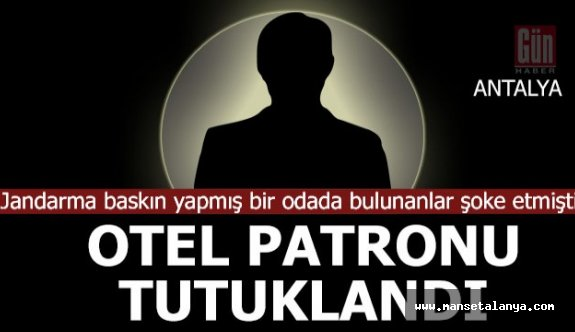 Otel sahibi tutuklandı!