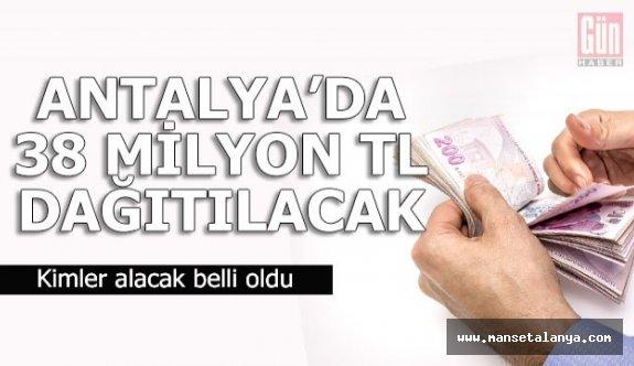 Antalya'da 38 milyon dağıtılacak