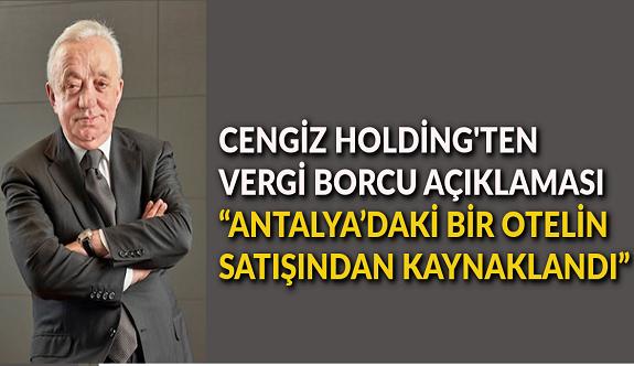 Cengiz Holding'ten vergi borcu açıklaması!