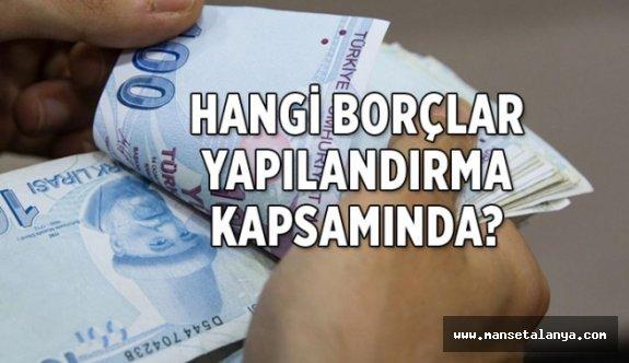 Hangi borçlar yapılandırılabilecek?