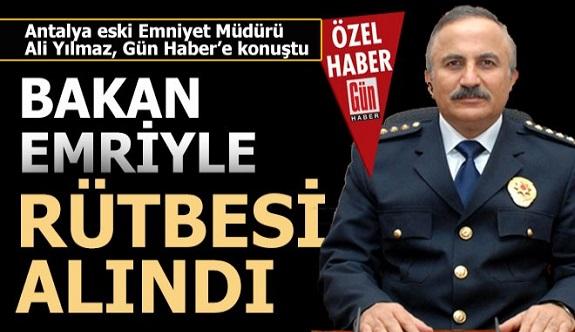 Antalya eski Emniyet Müdürü Yılmaz'ın rütbesi alındı