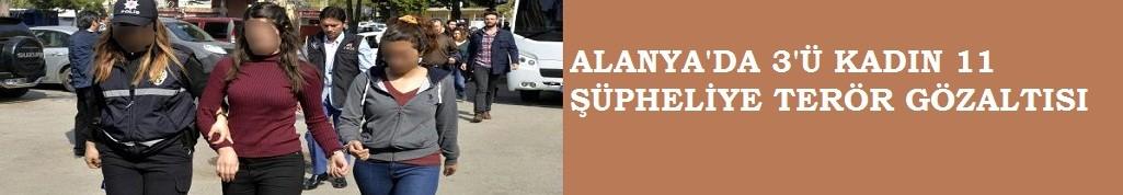 Alanya'da 3'ü kadın 11 şüpheliye terör gözaltısı