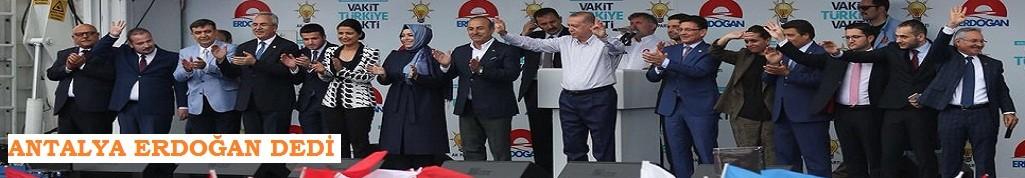 Antalya, Erdoğan dedi. İşte sonuçlar