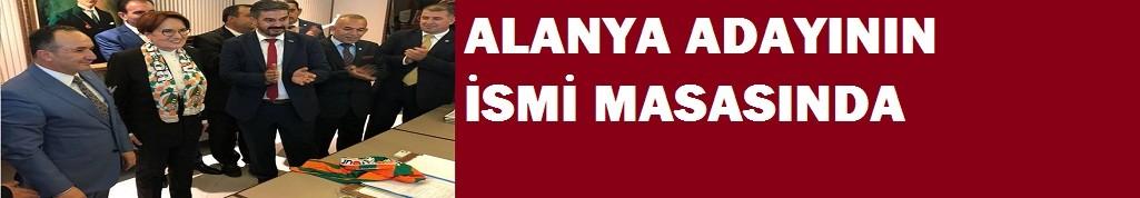 İyi Parti Alanya adayının ismi, AKŞENER'in masasında