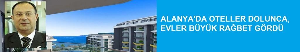 Alanya'daki otellerin yüzde yüz dolması, gözleri o evlere çevirdi!