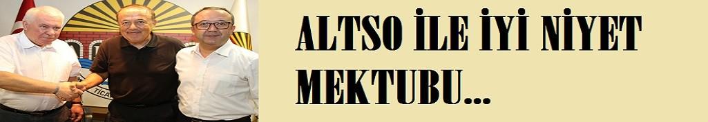ALTSO'da iyi niyet mektubu imzalandı!