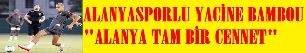 Alanyasporlu Bammou: Alanya'da cennette yaşıyoruz...
