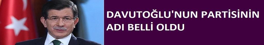 Ahmet Davutoğlu'nun partisinin ismi kesinleşti