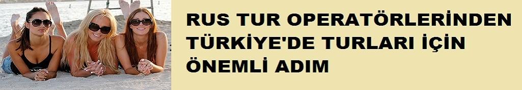 Rus operatörden Türkiye turlarıyla ilgili önemli adım