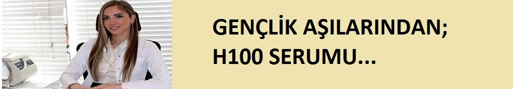 Gençlik aşılarından: H100 serumu