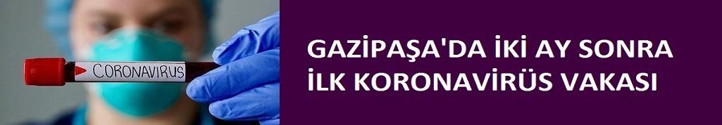 Gazipaşa'da 2 ay sonra ilk koronavirüs vakası!