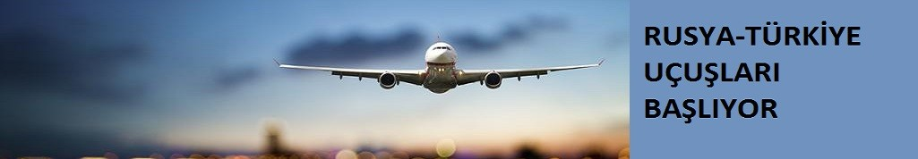 Ulaştırma Bakanlığı duyurdu: Rusya ile uçuşlar bugün başlıyor