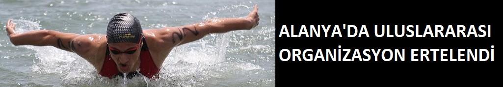 Flaş haber: Alanya'da dev uluslararası organizasyonu ertelendi!