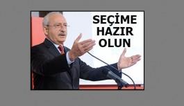 Kılıçdaroğlu; Seçime hazır olun