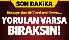 Erdoğan'dan teşkilata uyarı; Yorulan varsa çekilin!