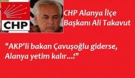"""CHP Alanya İlçe Başkanı""""AKP'li Çavuşoğlu giderse, adeta yetim kalırız"""""""