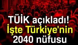 TÜİK açıkladı!  İşte Türkiye'nin  2040 nüfusu