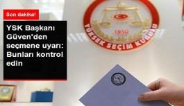 YSK Başkanı Güven'den  Uyarı: Partiler sandığa sahip çıksın!