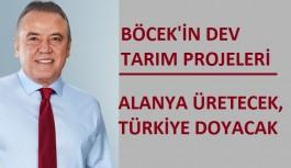 Böcek'den dev tarım projeleri: Alanya üretecek, Türkiye doyacak!