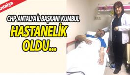 CHP Antalya İl Başkanı Ahmet Kumbul Hastanelik Oldu