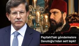 Davutoğlu'ndan Payitaht Abdülhamit Dizisindeki Göndermelere Cevap...!