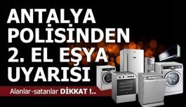 Antalya polisinden ikinci el eşya alan ve satanlara uyarı