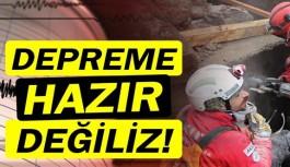 Türkiye depreme hazır değil!