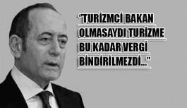 """""""Bu vergi buradan çıkıyorsa Turizm Bakanı bakanlığı bıraksın'"""