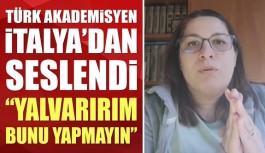 Koronavirüs krizinin en fazla hissedildiği ülkelerden biri olan İtalya'daki Türk akademisyen uyardı.