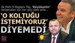 Ak Parti İl Başkanı Taş, 'Büyükşehir' tartışmaları için her şeyi dedi ama…