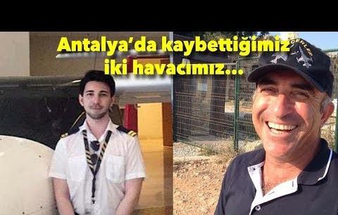Antalya'da kaybettiğimiz iki havacı...