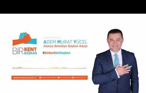 Haydi Alanya - Alanya Belediye Başkan Adayı Adem Murat Yücel 2019 Seçim Şarkısı