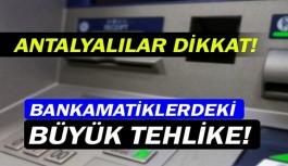 Antalyalılar dikkat! Bankamatiklerdeki büyük tuzak!